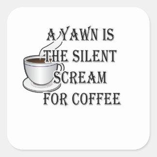 あくびはコーヒーのための静かな叫びです スクエアシール