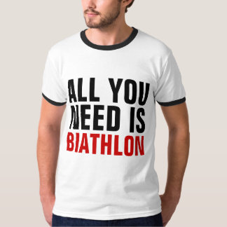 あなたが必要とするのはバイアスロンだけです Tシャツ