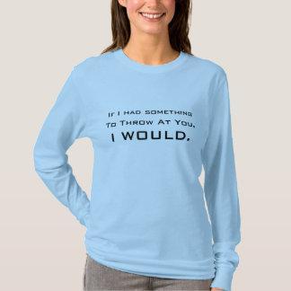 あなたで冗談を投げることを何か Tシャツ