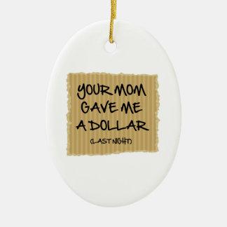 あなたのお母さんは私にドルを与えました セラミックオーナメント