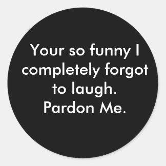 あなたのそうおもしろい私は笑うために完全に忘れました ラウンドシール