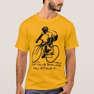 あなたのようなあなたのバイクに盗みましたそれを乗って下さい! Tシャツ