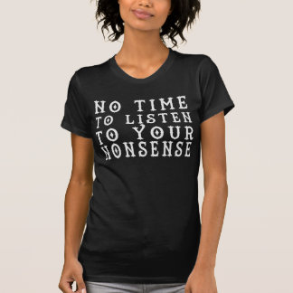 あなたのナンセンスの白いレタリングに聞く時間無し Tシャツ