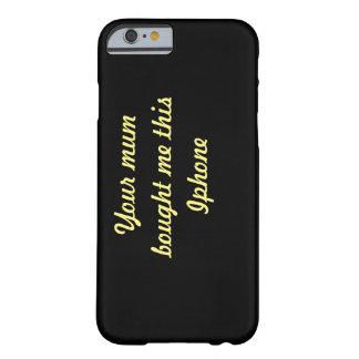 あなたのミイラは私をこれ買いました。 BARELY THERE iPhone 6 ケース