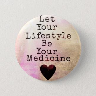 あなたのライフスタイルがあなたの薬があるようにして下さい 5.7CM 丸型バッジ