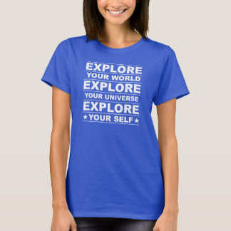 あなたの世界を探検して下さい。 あなたの宇宙を探検して下さい Tシャツ