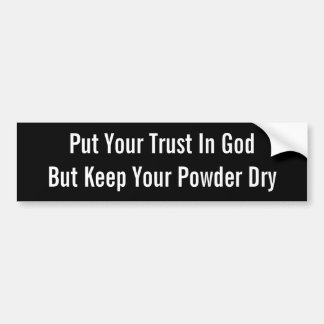 あなたの信頼を神に置いて下さいしかしあなたの粉を乾燥させておいて下さい バンパーステッカー