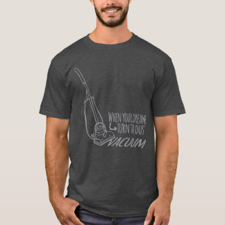 あなたの夢が塵の真空のスローガンのティーに回る時 Tシャツ