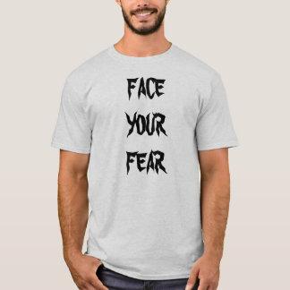 あなたの恐れに直面して下さい Tシャツ