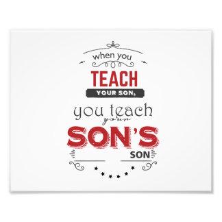 あなたの息子を教えるとき、あなたの息子の息子を教えます フォトプリント