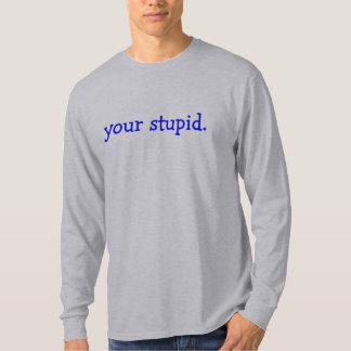 あなたの愚か Tシャツ