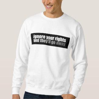 あなたの権利を無視すれば遠くにに行きます スウェットシャツ