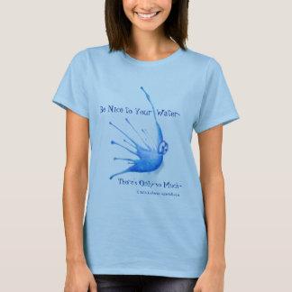 あなたの水ワイシャツにニースがあって下さい Tシャツ
