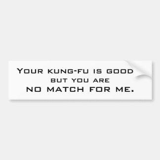 あなたのkung-fuはよいです…が、マッチ…ありません バンパーステッカー