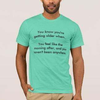 あなたはより古くなることを時…知っています Tシャツ