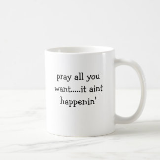 あなたは.....それがaintのhappeninほしいと思うすべてを祈って下さい コーヒーマグカップ