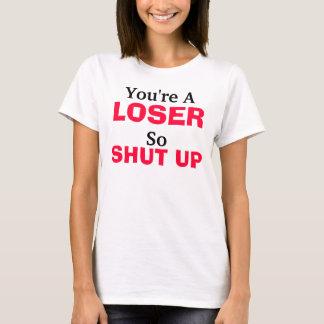 あなたはAの敗者は、そう、締まりました Tシャツ