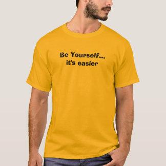 あなた自身があって下さい…それがより容易の Tシャツ