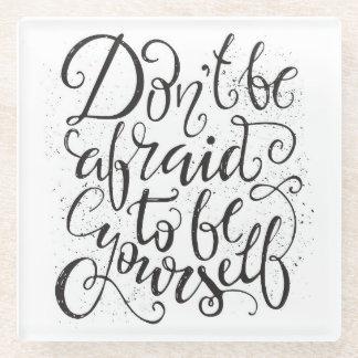 あなた自身があること恐れていないで下さいあないで下さい ガラスコースター