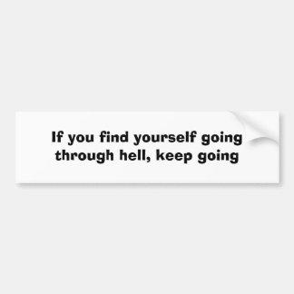 あなた自身を地獄によって行くことを見つけたら行くことを保って下さい バンパーステッカー