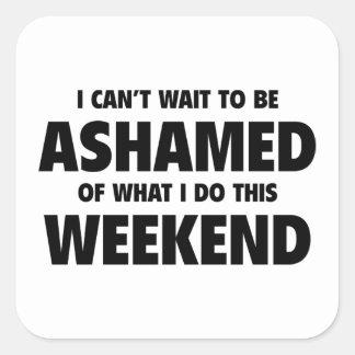 あるために私が今週末することをを恥じるが待つことができません スクエアシール