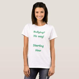 いじめることか。 とんでもない! Tシャツを今始めること Tシャツ