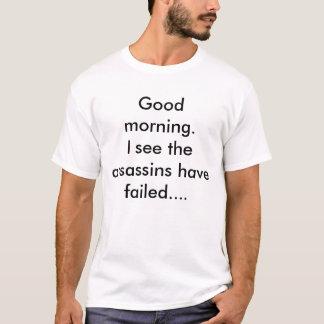 おはよう。私は失敗するのを見ます暗殺者が…. Tシャツ