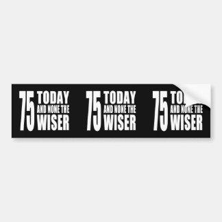 おもしろいな第75誕生日: 75今日およびどれもより賢いの バンパーステッカー