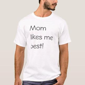 お母さんは私を最も最高の好みます! Tシャツ