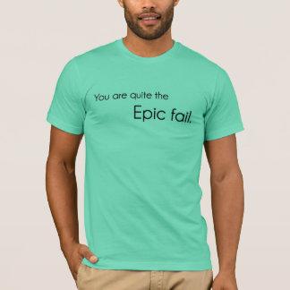 かなり叙事詩の失敗です Tシャツ