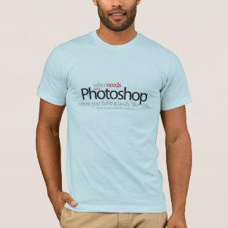 このような体を有する時だれがPhotoshopを必要とするか Tシャツ