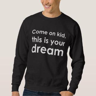 これはあなたの夢です スウェットシャツ