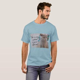 これはあなたの意見の人のTシャツの私の意見です Tシャツ