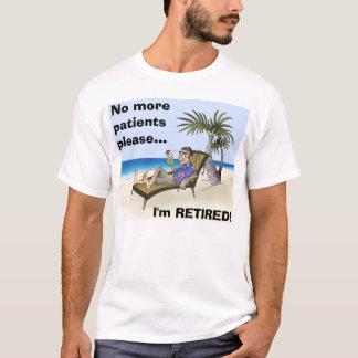これ以上の患者は…、私です退職した喜ばしません! Tシャツ