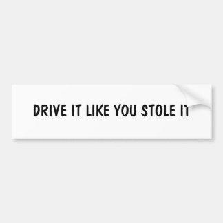 それが好むドライブはそれを盗みました バンパーステッカー