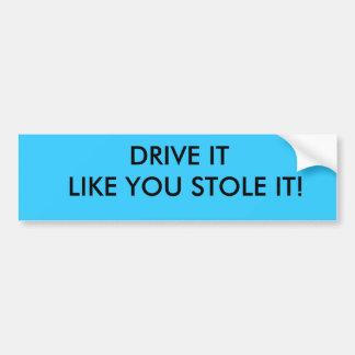 それが好むドライブはそれを盗みました! バンパーステッカー