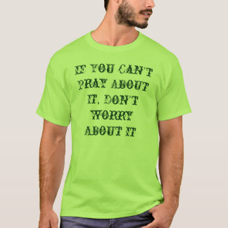 それについて祈ることができなかったらそれを心配しないで下さい Tシャツ
