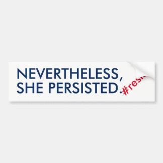 それにもかかわらず彼女は抵抗主張しました バンパーステッカー