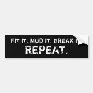 それに合って下さい、MUD、それを壊しましたり、繰り返します。 (黒) バンパーステッカー