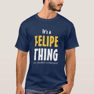それはあなたが理解しないフェリペの事です Tシャツ