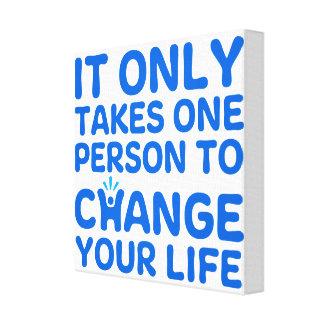 それはあなたの生命を変えるために1人だけを取ります キャンバスプリント