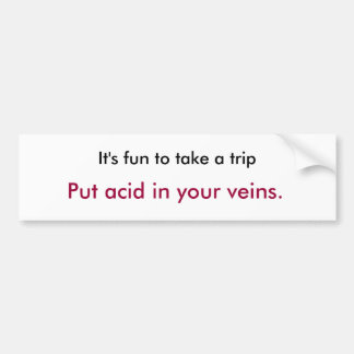 それはあなたの静脈に旅行を取るおもしろい置きました酸をです バンパーステッカー
