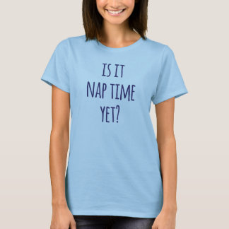 それはまだ昼寝の時間か。 Tシャツ