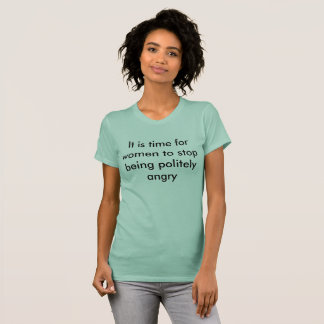 それは丁寧に怒っているストップ女性の時間です Tシャツ