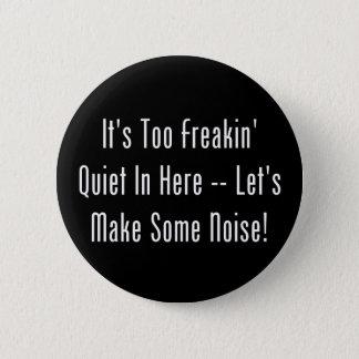 それは余りにFreakinの静寂ここにです-騒音を作って下さい! 5.7cm 丸型バッジ