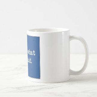 それは彼女が言ったことです コーヒーマグカップ
