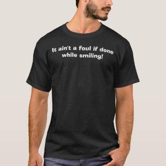 それは微笑している間それファウルではないです! Tシャツ