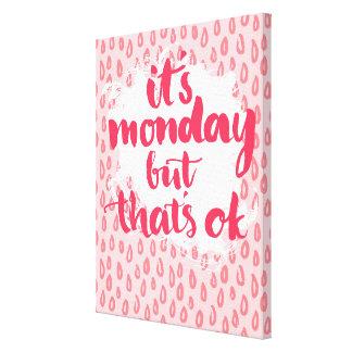 それは月曜日ですが、それは良いです キャンバスプリント