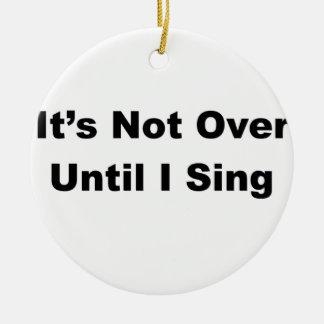 それは私が歌うまで終わりませんでした セラミックオーナメント