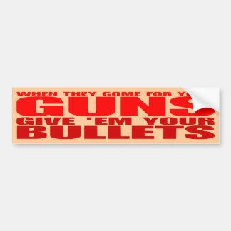 それらがあなたの銃のために来るときそれらにあなたの弾丸を与えて下さい バンパーステッカー
